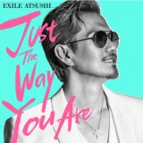 Just The Way You Areのジャケット写真 EXILE ATSUSHI
