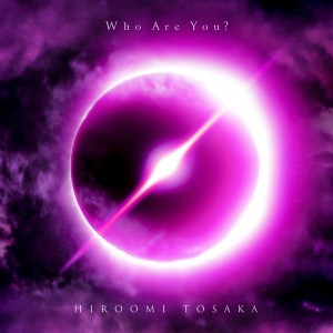 Who Are You?/HIROOMI TOSAKA