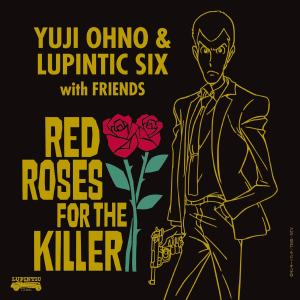 RED ROSES FOR THE KILLER/Yuji Ohno & Lupintic Six