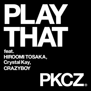 PLAY THAT feat. 登坂広臣,Crystal Kay,CRAZYBOY/PKCZ(R)