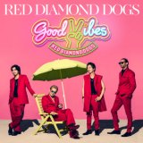 GOOD VIBES/RED DIAMOND DOGS