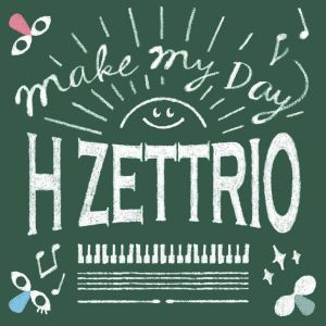 Make My Day/H ZETTRIO