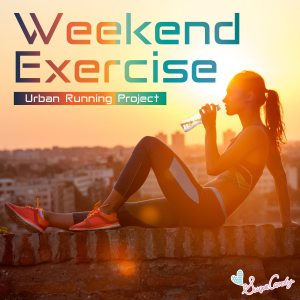 Weekend エクササイズ ~Urban Running Project~/RELAX WORLD