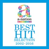 a-nation BEST HIT SELECTION -2002~2016-/浜崎あゆみ、氣志團、Do As Infinity、EXILE THE SECOND、Every Little Thing、ケツメイシ、倖田來未、TRF、m-flo、鈴木亜美、moumoon、hitomi、AAA、GENERATIONS from EXILE TRIBE、大塚愛