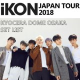 「iKON JAPAN TOUR 2018」KYOCERA DOME OSAKA SET LIST/B.I、iKON、BOBBY (from iKON)